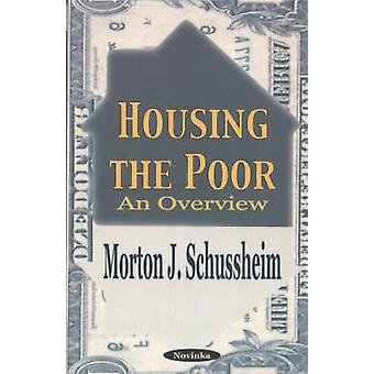 Housing the Poor - An Overview by Morton J. Schussheim - 9781590337240