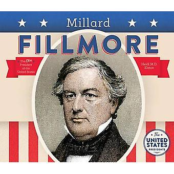 Millard Fillmore by Heidi M D Elston - 9781680780925 Book