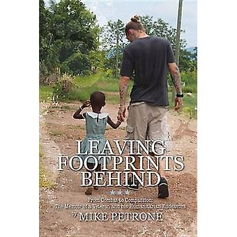 Leaving Footprints Behind - From Combat to Compassion - The Memoir of a