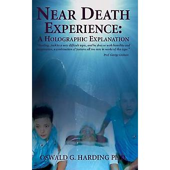 Near Death Experience - A Holographic Explanation by Oswald G. Harding