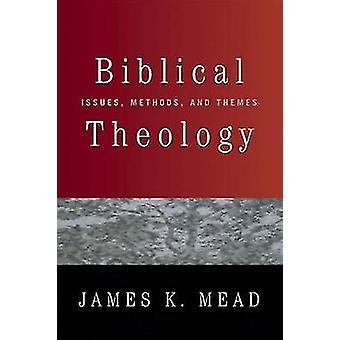 Biblisk teologi - Frågor - Metoder - och Teman av James K. Mead - 9