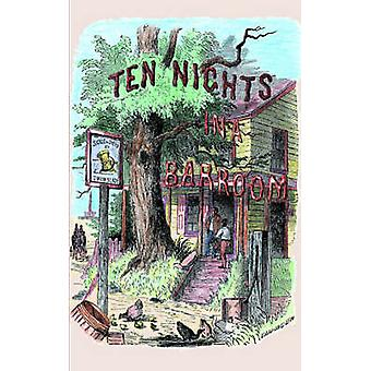Ten Nights in a Bar-Room and What I Saw - And What I Saw There by T Ar