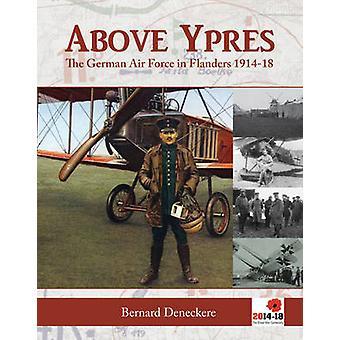 Above Ypres - The German Air Force in Flanders 1914-1918 by Bernard De