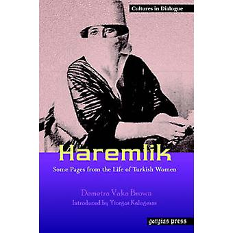 Haremlik. Some Pages from the Life of Turkish Women by Brown & Demetra Vaka