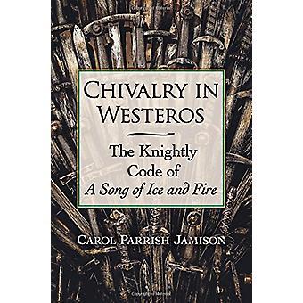 Chevalerie de Westeros - le Code chevaleresque de A Song of Ice and Fire de