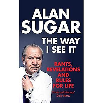 The Way I See It: Rants, Revelations and Rules For Life