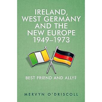 Ireland West Germany and the New Europe 194973 by Mervyn ODriscoll
