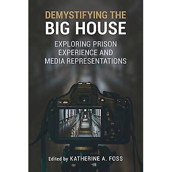 Demystifying the Big House  Exploring Prison Experience and Media Representations by Edited by Katherine A Foss