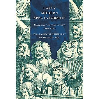 Early Modern Spectatorship  Interpreting English Culture 15001780 by Edited by Ronald Huebert & Edited by David McNeil