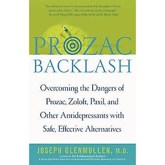 Prozac Backlash Superar los peligros de Prozac Zoloft Paxil y otros antidepresivos con alternativas efectivas seguras por Glenmullen & Joseph