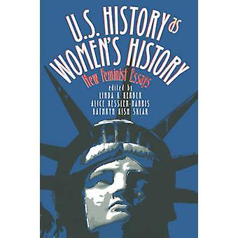 U.S. History As Womens History New Feminist Essays by Kerber & Linda K.