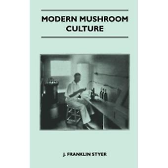 Modern Mushroom Culture by Styer & J. Franklin