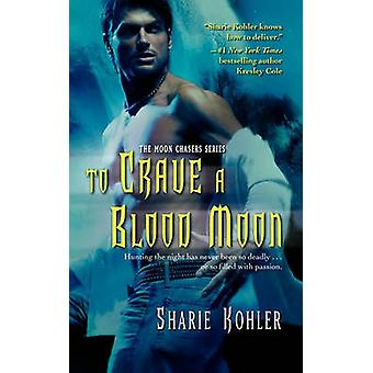 To Crave a Blood Moon by Kohler & Sharie