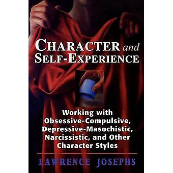Character and SelfExperience Working with ObsessiveCompulsive DepressiveMasochistic Narcissistic and Other Character Styles by Josephs & Lawrence