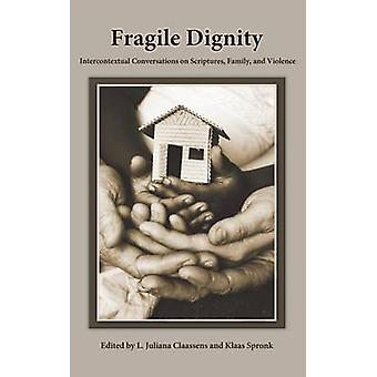 Fragile Dignity Intercontextual Conversations on Scriptures Family and Violence von Claassens & L.