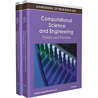 Handbook of Research on Computational Science and Engineering Theory and Practice by Leng & Joanna