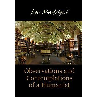 Observations and Contemplations of a Humanist by Madrigal & Leo