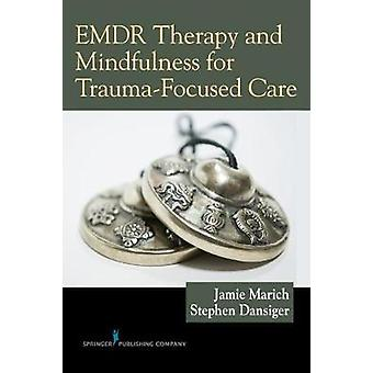 EMDR Therapy and Mindfulness for TraumaFocused Care by Marich & Jamie