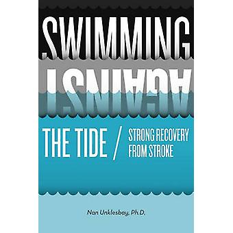 Swimming Against the Tide  Strong Recovery from Stroke by Unklesbay & Nan