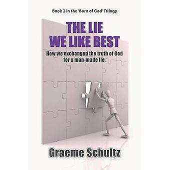 The Lie We Like Best How We Exchanged the Truth Of God For A Manmade Lie by Schultz & Graeme John