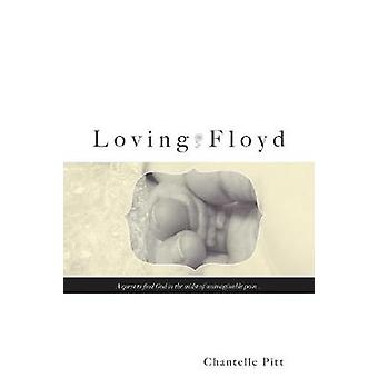 Loving Floyd A quest to find God in the midst of unimaginable pain... by Pitt & Chantelle