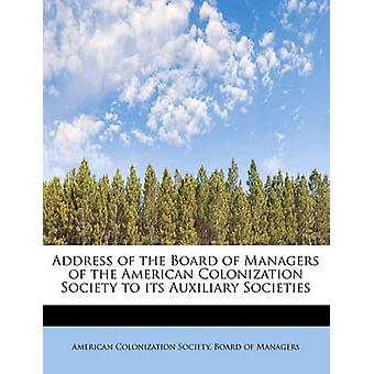 Address of the Board of Managers of the American Colonization Society to its Auxiliary Societies by Colonization Society & Board of Managers