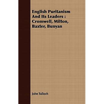 English Puritanism And Its Leaders  Cromwell Milton Baxter Bunyan by Tulloch & John