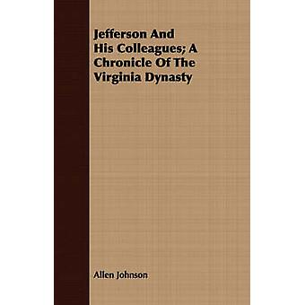 Jefferson And His Colleagues A Chronicle Of The Virginia Dynasty by Johnson & Allen