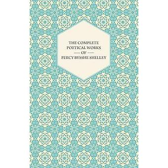 The Complete Poetical Works of Percy Bysshe Shelley by Shelley & Percy Bysshe
