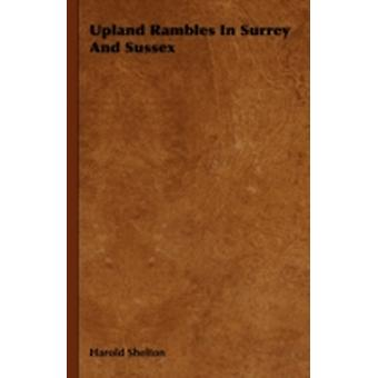 Upland Rambles In Surrey And Sussex by Shelton & Harold