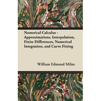 Numerical Calculus  Approximations Interpolation Finite Differences Numerical Integration and Curve Fitting by Milne & William Edmund