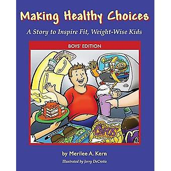 Making Healthy Choices A Story to Inspire Fit WeightWise Kids Boys Edition by Kern & Merilee A.