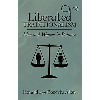 Liberated Traditionalism Men  Women in Balance by Allen & Ronald