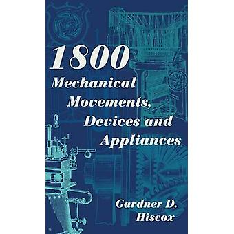 1800 Mechanical Movements Devices and Appliances Dover Science Books Enlarged 16th Edition by Hiscox & Gardner D.