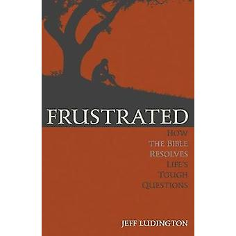 Frustrated How the Bible Resolves Lifes Tough Questions by Ludington & Jeff