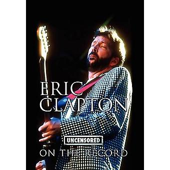 Eric Clapton  Uncensored on the Record by Carruthers & Bob