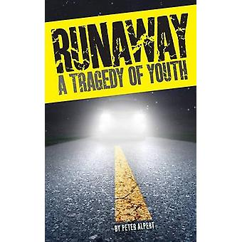 Runaway A Tragedy of Youth by Alpert & Peter