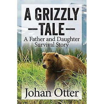 A Grizzly Tale A Father and Daughter Survival Story by Otter & Johan