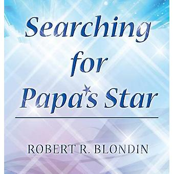 Searching for Papas Star by Blondin & Robert R