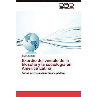 Exordio del Vinculo de La Filosofia y La Sociologia En America Latina by Barboza & Oruam
