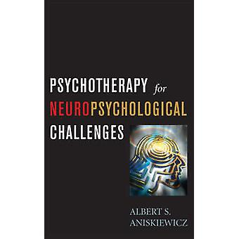 Psychotherapy for Neuropsychological Challenges by A. S. Aniskiewicz