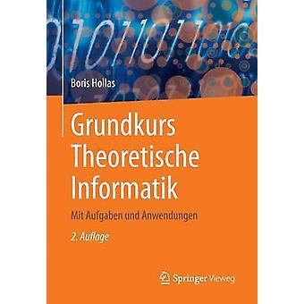 Grundkurs Theoretische Informatik  Mit Aufgaben und Anwendungen by Hollas & Boris