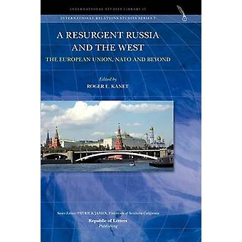 A Resurgent Russia and the West The European Union NATO and Beyond by Kanet & Roger E.