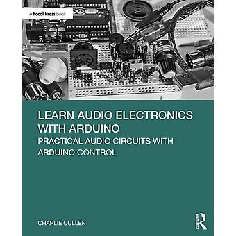 Learn Audio Electronics with Arduino by Charlie Cullen