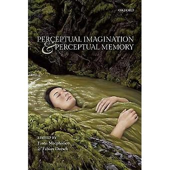 Perceptual Imagination and Perceptual Memory by Fiona Macpherson - 97