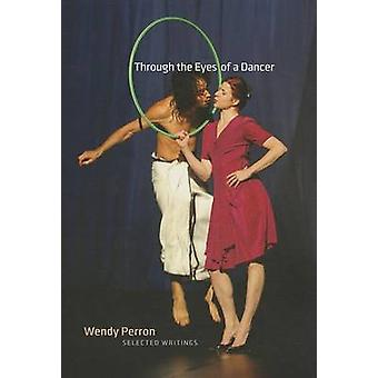 Through the Eyes of a Dancer - Selected Writings by Wendy Perron - 978