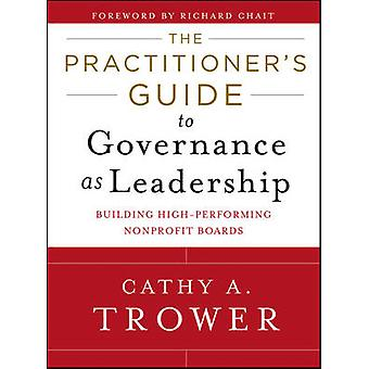 The Practitioner's Guide to Governance as Leadership - Building High-P
