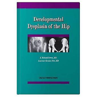 Developmental Dysplasia of the Hip by J.Richard Bowen - 9781574001082