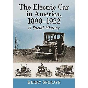 The Electric Car in America - 1890-1922 - A Social History by Kerry Se