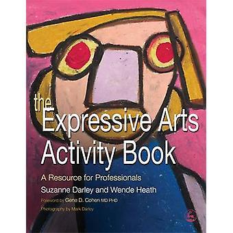 The Expressive Arts Activity Book by Heath & WendeDarley & Suzanne